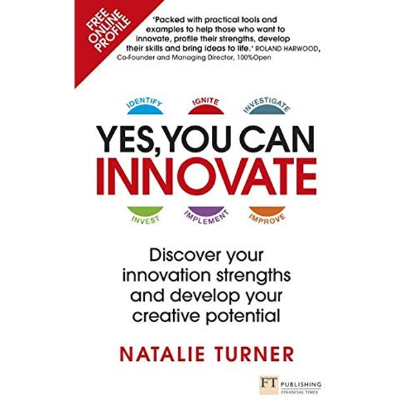 Yes, You Can Innovate: Discover your innovation strengths and develop your creative potential by Natalie Turner (Paperback)