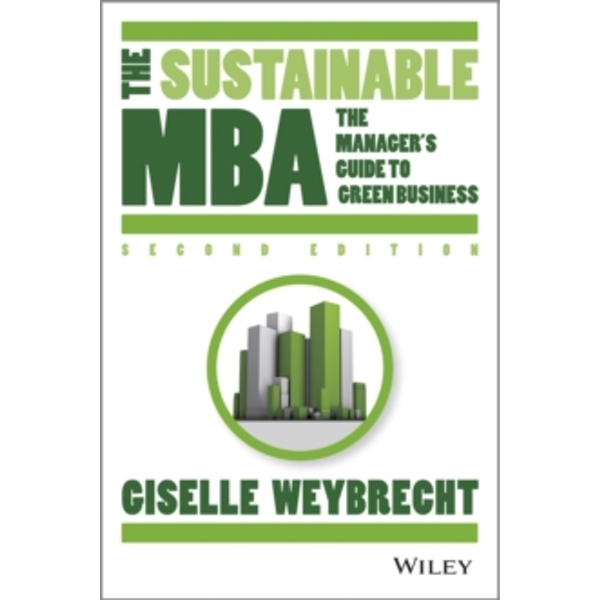 The Sustainable MBA: A Business Guide to Sustainability by Giselle Weybrecht (Hardback, 2013)