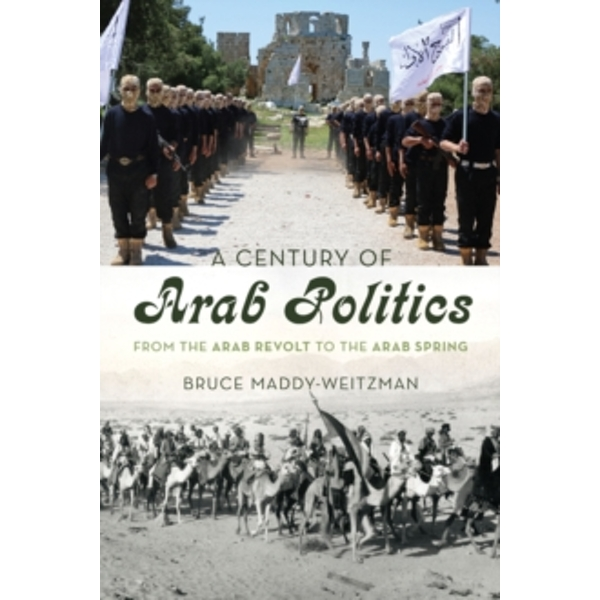 A Century of Arab Politics: From the Arab Revolt to the Arab Spring by Bruce Maddy-Weitzman (Paperback, 2015)