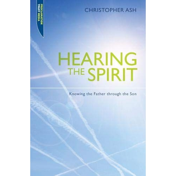 Hearing the Spirit: Knowing the Father through the Son. by Christopher Ash (Paperback, 2015)