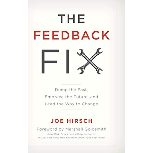 The Feedback Fix: Dump the Past, Embrace the Future, and Lead the Way to Change by Joe Hirsch (Hardback, 2017)