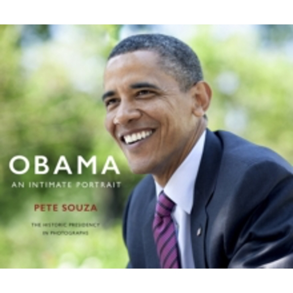 Obama: An Intimate Portrait : The Historic Presidency in Photographs