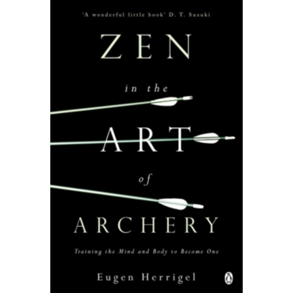 Zen in the Art of Archery: Training the Mind and Body to Become One by Eugen Herrigel (Paperback, 1988)