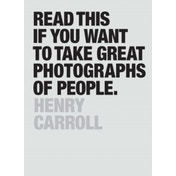 Read This If You Want to Take Great Photographs of People by Henry Carroll (Paperback, 2015)