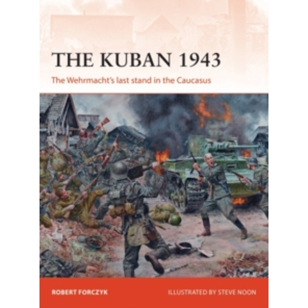 The Kuban 1943 : The Wehrmacht's Last Stand in the Caucasus : 318