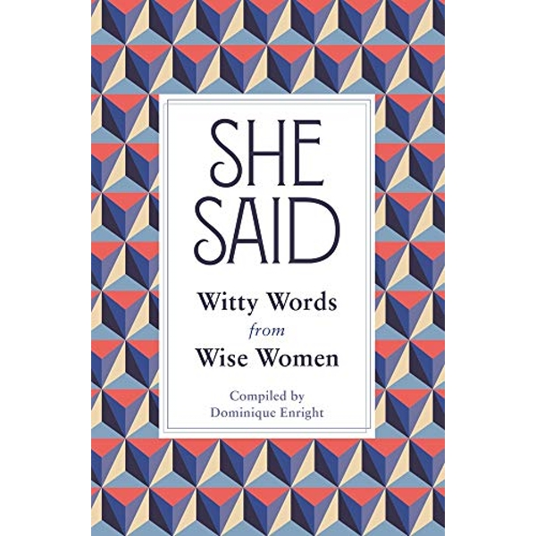 She Said Witty Words from Wise Women Hardback 2018
