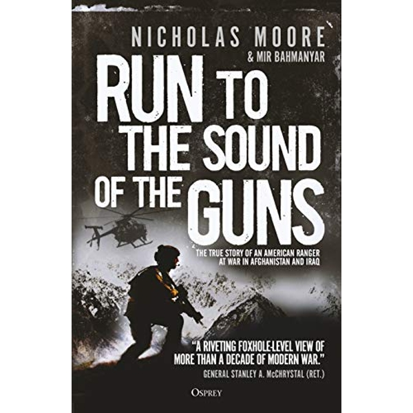 Run to the Sound of the Guns The True Story of an American Ranger at War in Afghanistan and Iraq Hardback 2018