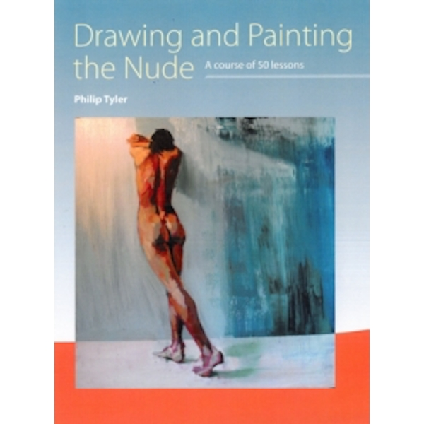 Drawing and Painting the Nude : A Course of 50 Lessons