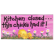 Kitchen Closed...This Chick's Had It