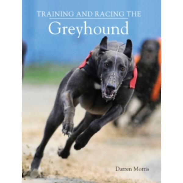 Training and Racing the Greyhound by Darren Morris (Hardback, 2009)