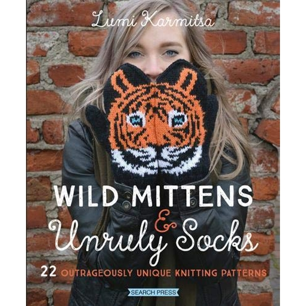 Wild Mittens & Unruly Socks 22 Outrageously Unique Knitting Patterns Paperback / softback 2018