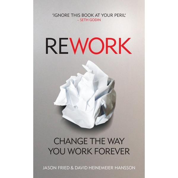 ReWork: Change the Way You Work Forever Paperback - 18 Mar. 2010