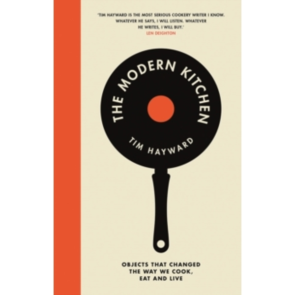 The Modern Kitchen : Objects that changed the way we cook, eat and live