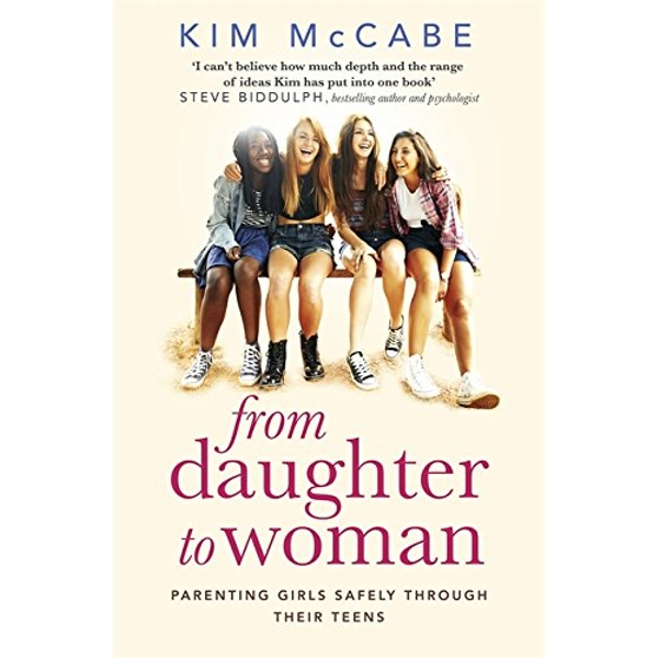 From Daughter to Woman Parenting girls safely through their teens Paperback / softback 2018