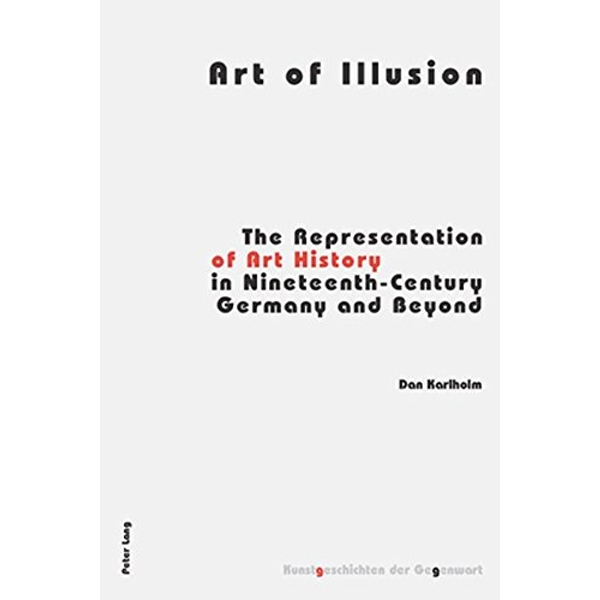 Art of Illusion: The Representation of Art History in Nineteenth-century Germany and Beyond by Dan Karlholm (Paperback, 2006)
