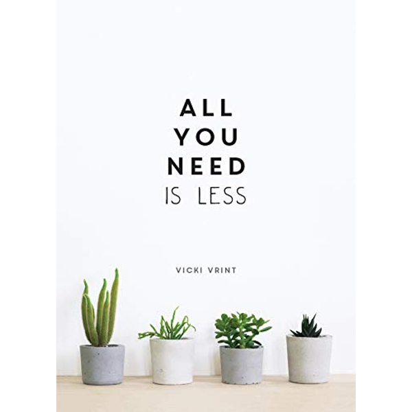 All You Need is Less Minimalist Living for Maximum Happiness Hardback 2019