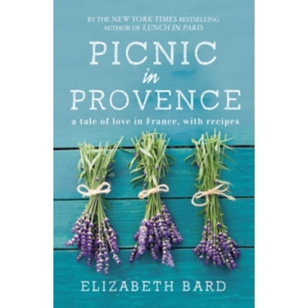 Picnic in Provence: A Tale of Love in France, with Recipes by Elizabeth Bard (Paperback, 2015)