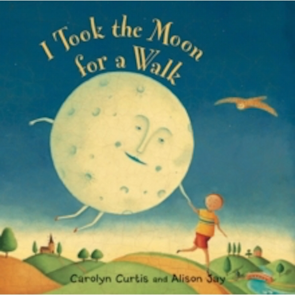 I Took the Moon for a Walk Board book – Illustrated