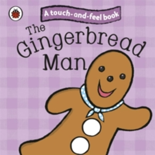 The Gingerbread Man: Ladybird Touch and Feel Fairy Tales by Penguin Books Ltd (Board book, 2010)