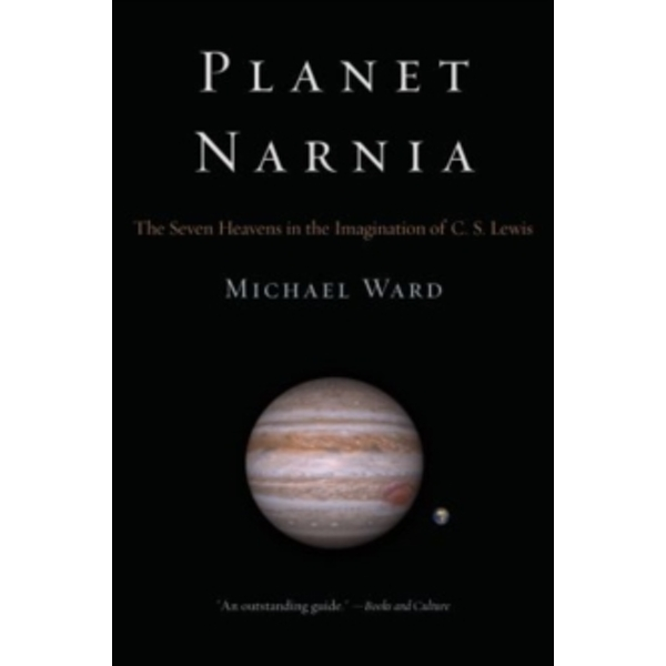 Planet Narnia : The Seven Heavens in the Imagination of C. S. Lewis