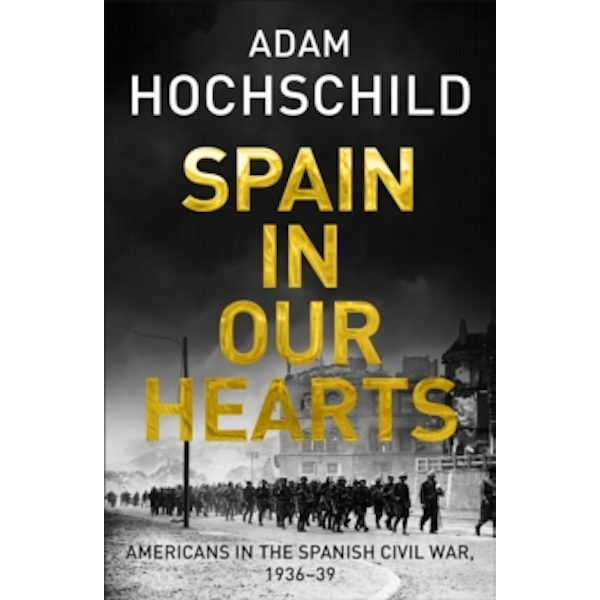 Spain in Our Hearts : Americans in the Spanish Civil War, 1936-1939