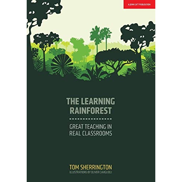 The Learning Rainforest: Great Teaching in Real Classrooms by Tom Sherrington (Paperback, 2017)