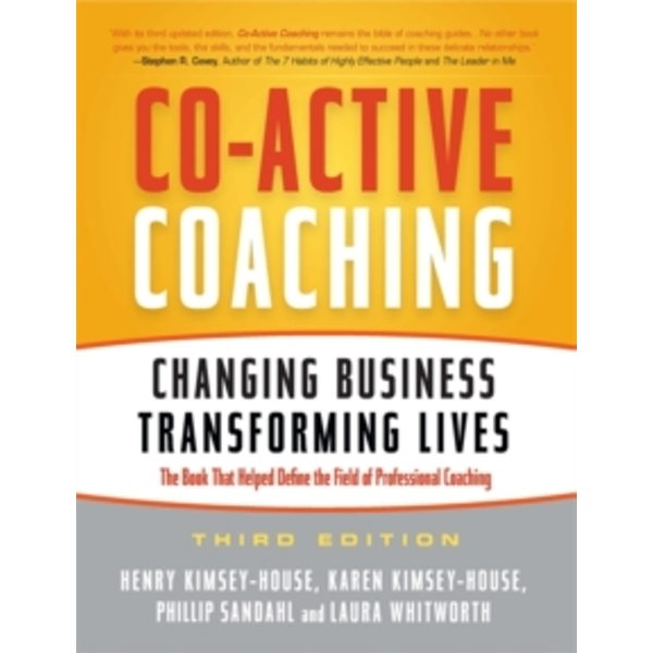 Co-Active Coaching: Changing Business, Transforming Lives by Laura Whitworth, Phillip Sandahl, Henry Kimsey-House, Karen Kimsey-House (Paperback, 2011)