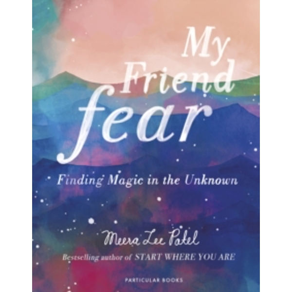My Friend Fear : Finding Magic in the Unknown