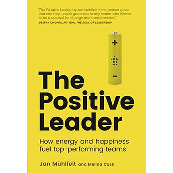The Positive Leader: How Energy and Happiness Fuel Top-Performing Teams by Melina Costi, Jan Muhlfeit (Paperback, 2016)