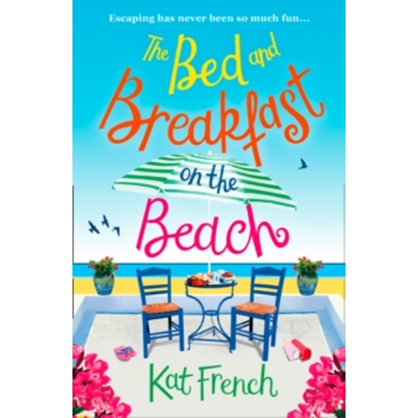 The Bed and Breakfast on the Beach : A Feel-Good, Funny Read About Best Friends and Taking Chances!