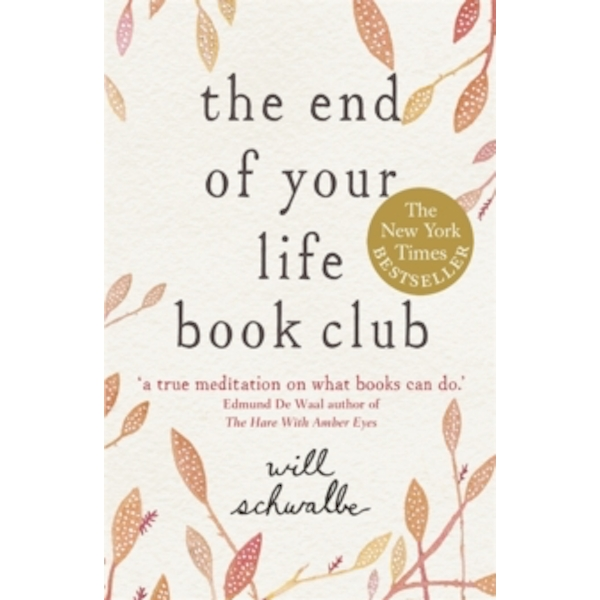 The End of Your Life Book Club by Will Schwalbe (Paperback, 2013)