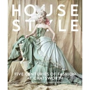 House Style: Five Centuries of Fashion at Chatsworth, Home to the Devonshires by Andrew Devonshire, Laura Cavendish (Hardback, 2017)
