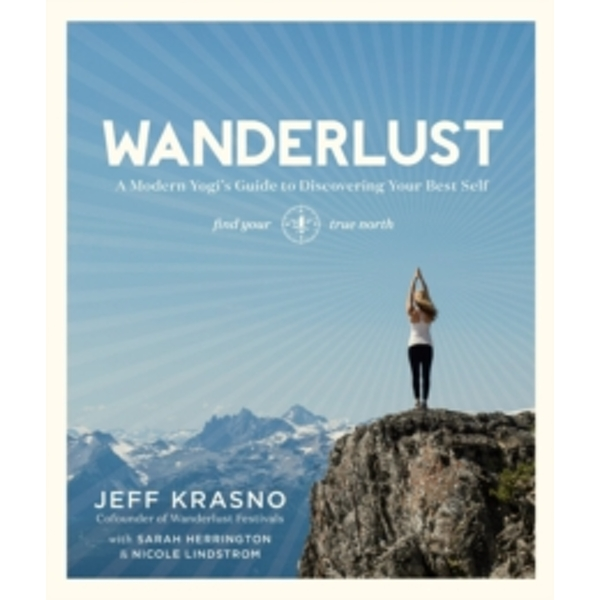 Wanderlust : A Modern Yogi's Guide to Discovering Your Best Self