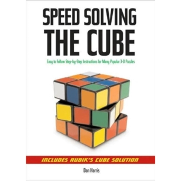 Speedsolving the Cube: Easy-to-Follow, Step-by-Step Instructions for Many Popular 3-D Puzzles by Dan Harris (Paperback, 2008)