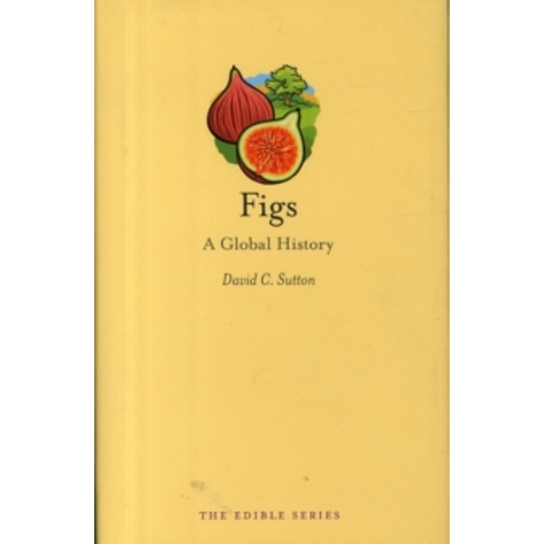 Figs: A Global History by David Sutton (Hardback, 2014)