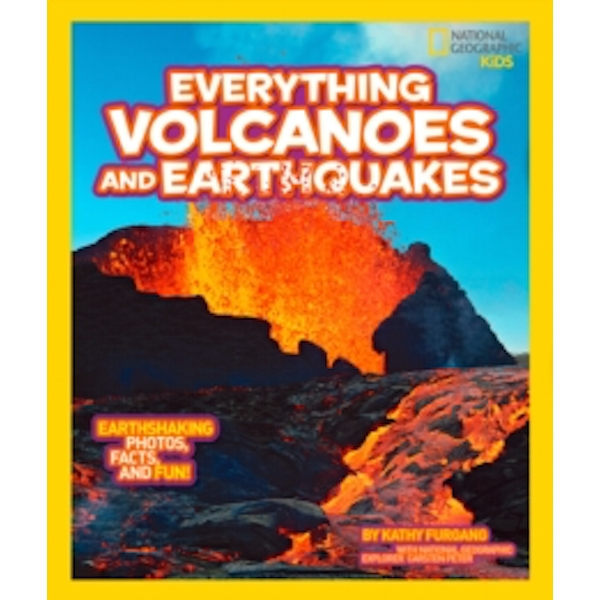 Everything Volcanoes and Earthquakes : Earthshaking Photos, Facts, and Fun!