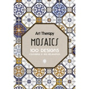 Art Therapy: Mosaics : 100 Designs Colouring in and Relaxation