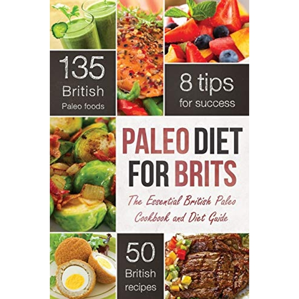 The Paleo Diet for Brits The Essential British Paleo Cookbook and Diet Guide Paperback / softback 2013