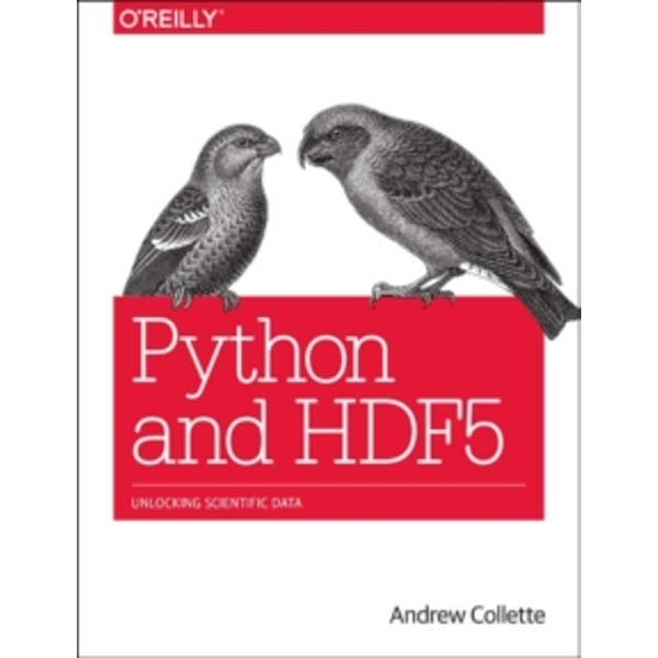 Python and HDF5: Unlocking Scientific Data by Andrew Collete (Paperback, 2013)