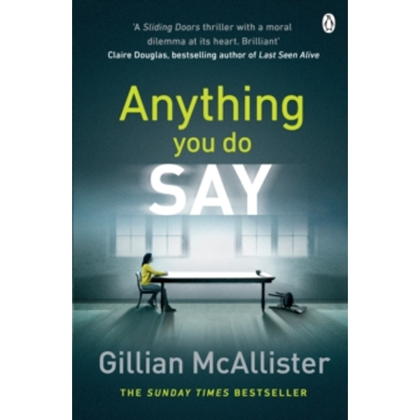 Anything You Do Say : THE ADDICTIVE psychological thriller from the Sunday Times bestselling author