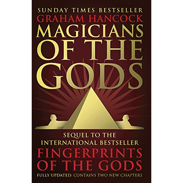 Magicians of the Gods: The Forgotten Wisdom of Earth's Lost Civilisation - the Sequel to Fingerprints of the Gods by Graham Hancock (Paperback, 2016)