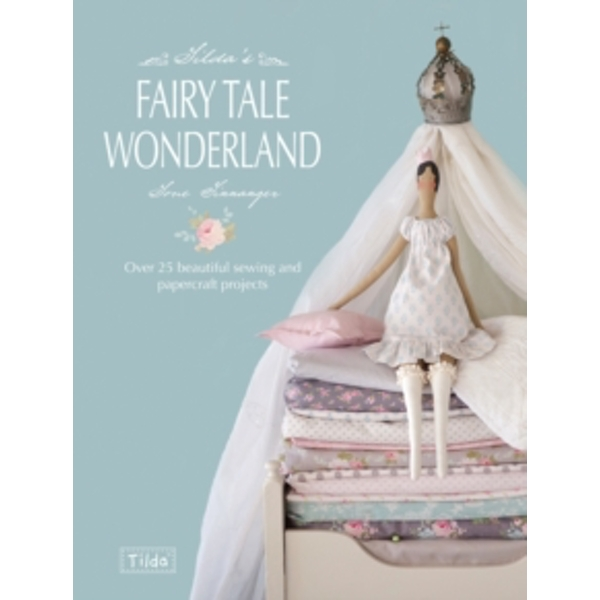Tilda's Fairy Tale Wonderland: Over 25 Beautiful Sewing and Papercraft Projects by Tone Finnanger (Paperback, 2013)