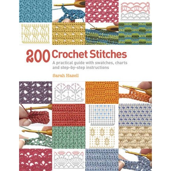 200 Crochet Stitches: A Practical Guide with Actual-size Swatches, Charts and Step-by-step Instructions by Sarah Hazell (Paperback, 2013)