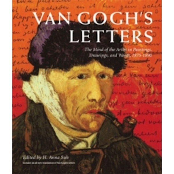 Van Gogh's Letters : The Mind of the Artist in Paintings, Drawings, and Words, 1875-1890