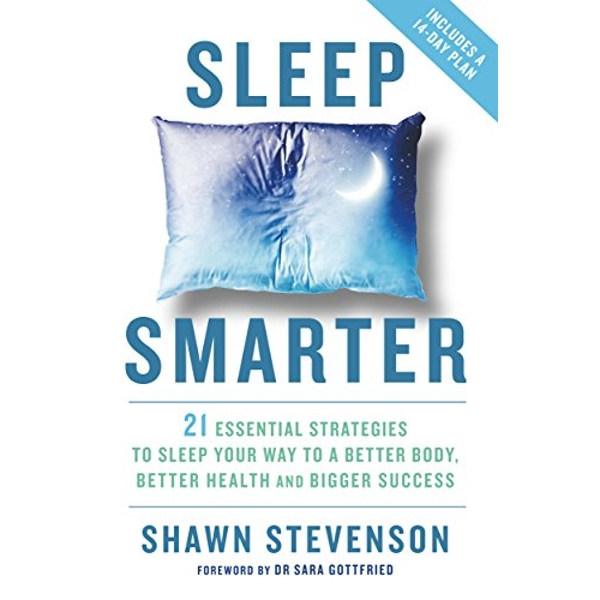 Sleep Smarter: 21 Essential Strategies to Sleep Your Way to a Better Body, Better Health, and Bigger Success by Shawn Stevenson (Paperback, 2016)