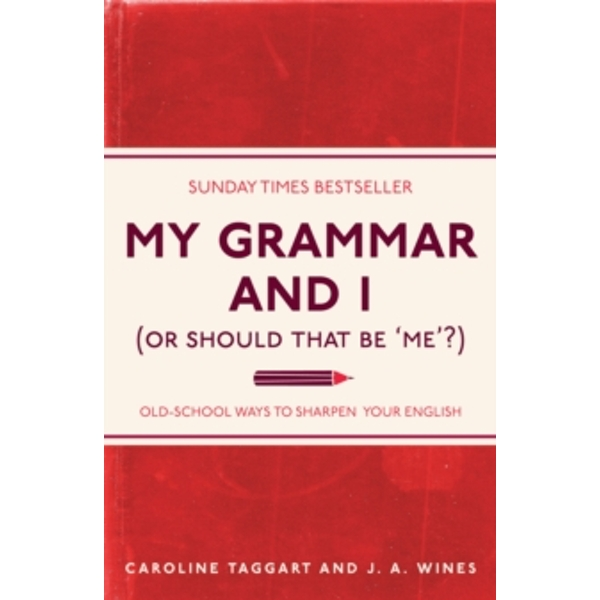 My Grammar and I (Or Should That Be 'me'?) : Old-School Ways to Sharpen Your English