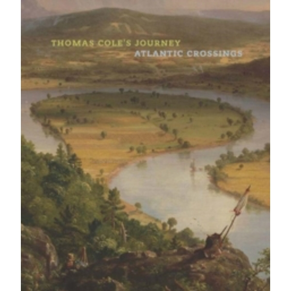Thomas Cole`s Journey - Atlantic Crossings