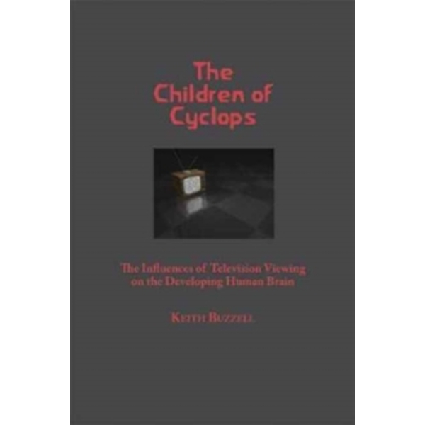 The Children of Cyclops : The Influences of Television Viewing on the Developing Human Brain