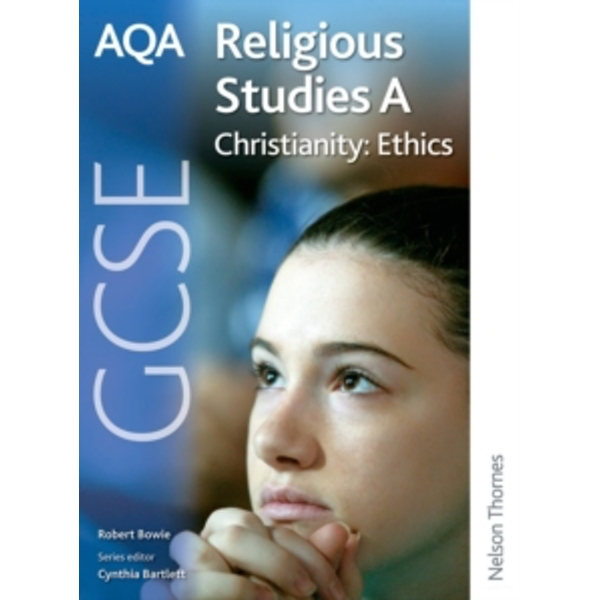 AQA GCSE Religious Studies A - Christianity: Ethics by Robert A. Bowie (Paperback, 2009)