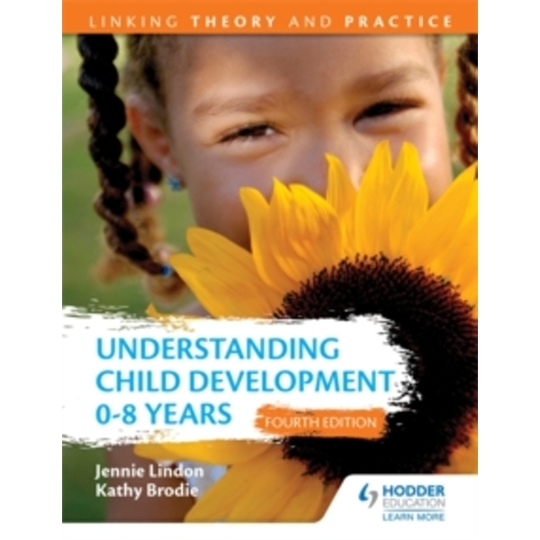 Understanding Child Development 0-8 Years: Linking Theory and Practice by Kathy Brodie, Jennie Lindon (Paperback, 2016)